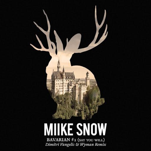 Miike Snow - Bavarian #1 (Say You Will) (Dimitri Vangelis & Wyman Remix)