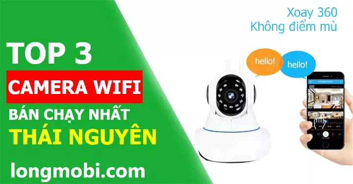 top 3 camera wifi ban chay nhat thai nguyen