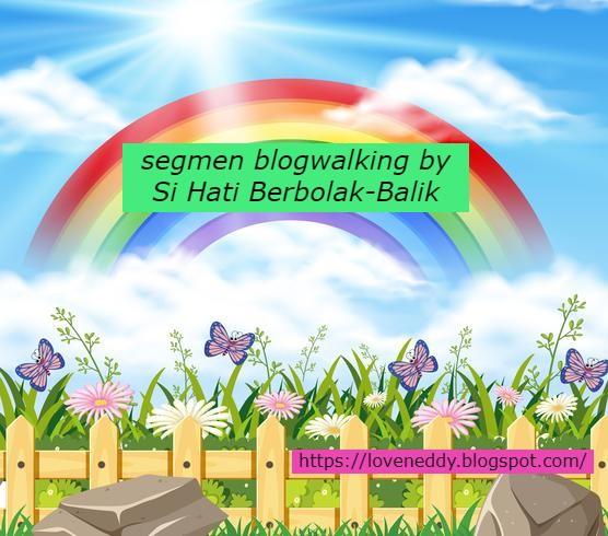 SEGMEN BLOGWALKING BY SI HATI BERBOLAK BALIK