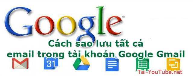 Cách sao lưu tất cả email trong tài khoản Google Gmail, Email