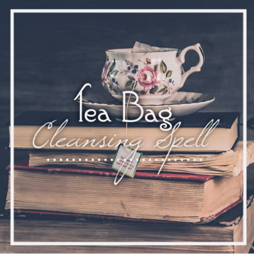 Inciting A Riot: Tea Bag Cleansing Spell