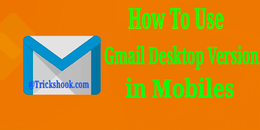 How To Use Gmail Desktop Version In Mobiles