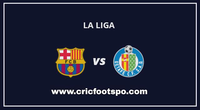 La Liga: Barcelona Vs Getafe Live Stream Online Free Match Preview and Lineup