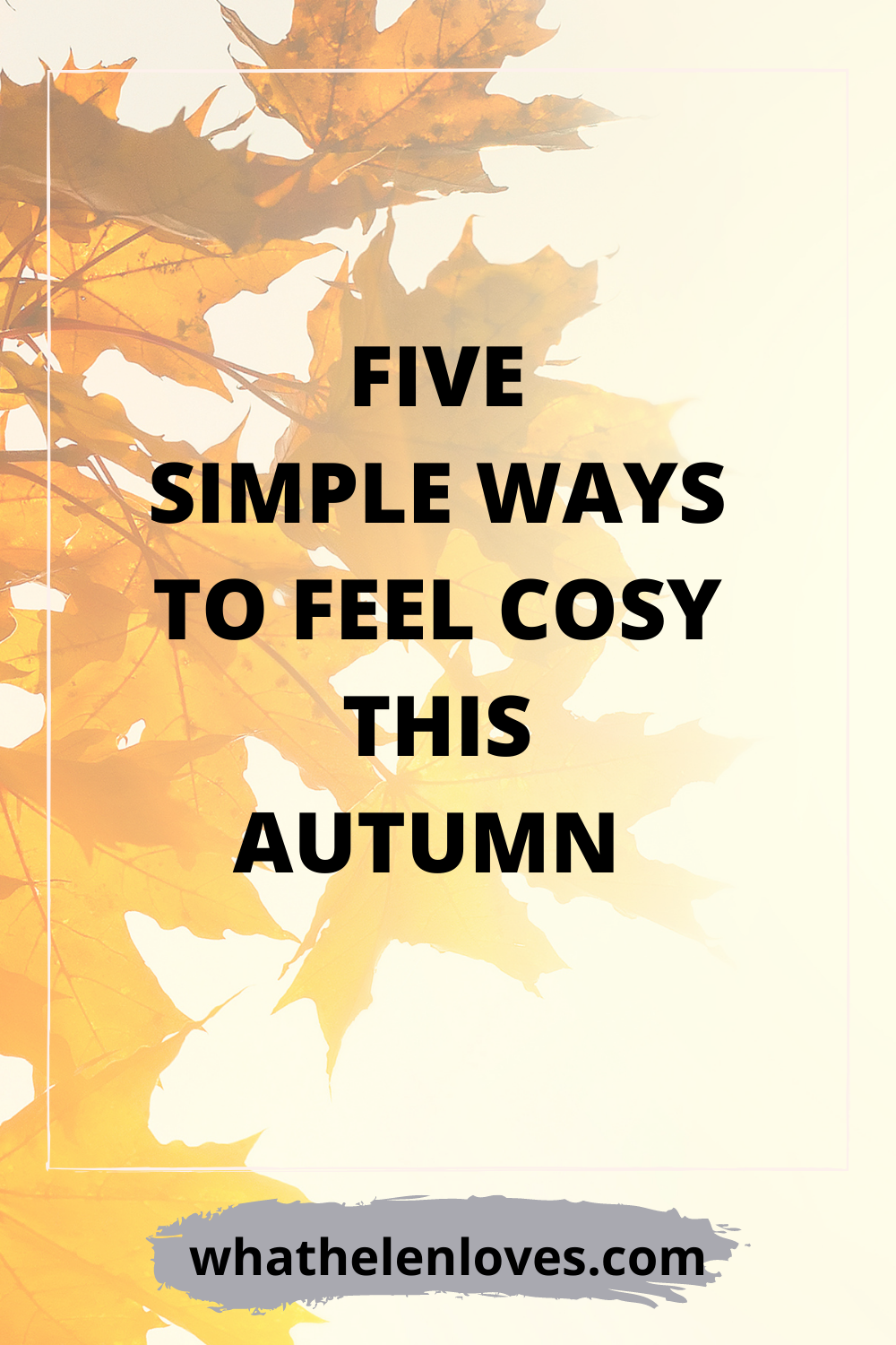 Pinterest pin for a post about five simple ways to feel cosy this Autumn.