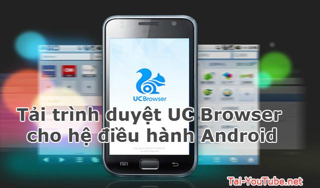 Tải trình duyệt UC Browser cho hệ điều hành Android