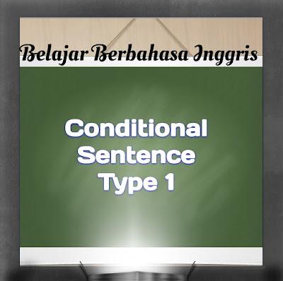 Conditional Sentences Type 1 - Cara Membuat Kalimat Pengandaian Jenis Pertama.