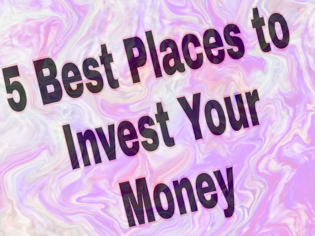 Where Should You Invest Money - 5 Tips to grow Your Money