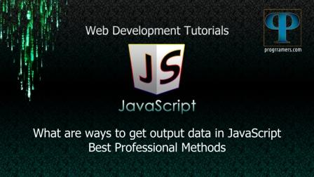 JavaScript Tutorial: What are ways to get output data in JavaScript?