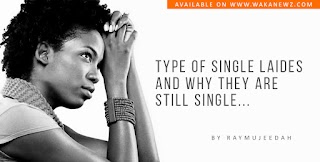 Type of single ladies and why they are still single (by Raymujeedah)