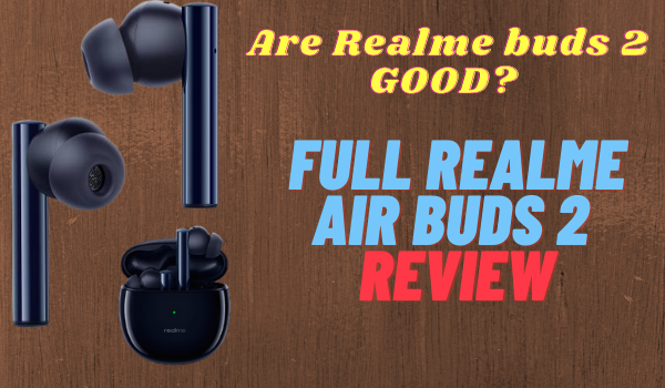 Are Realme buds 2 GOOD? Full Realme Air Buds 2 Review