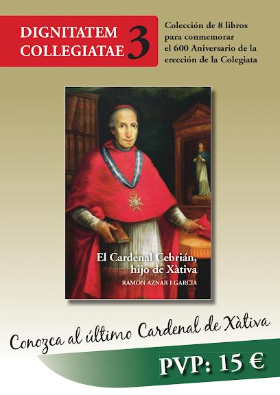 Dignatatem Collegiatae 3 - Cardenal Cebrián. Iglesia Colegial Basílica de Santa Maria de Xàtiva. 600 aniversario 2013.