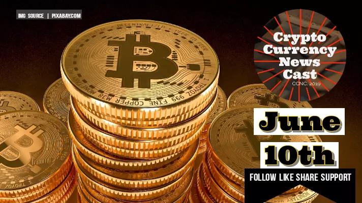 Crypto News Cast June 10th 2021 ?