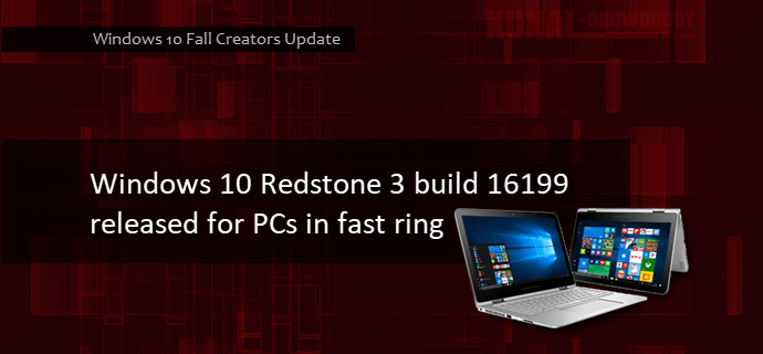 A new Windows 10 Redstone 3 build 16199 released for PCs in fast ring (www.kunal-chowdhury.com)