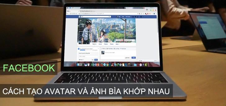 Hướng dẫn cách tạo ảnh avatar và ảnh bìa Facebook khớp nhau