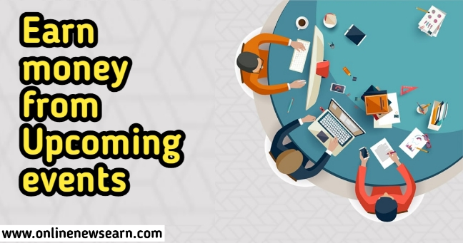 Earn money from Upcoming events Blog