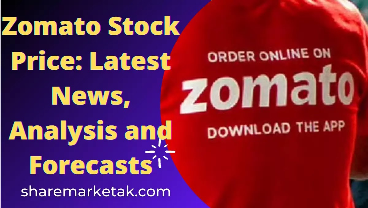 Zomato Stock Price: Latest News, Analysis and Forecasts