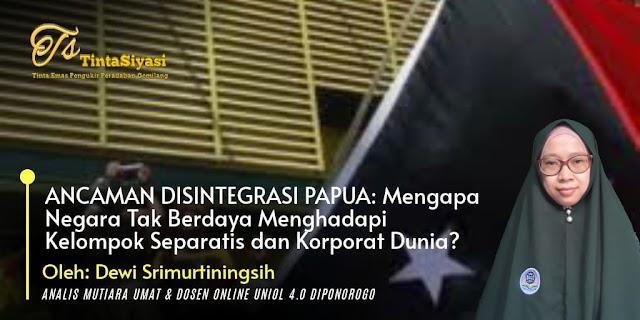 Ancaman Disintegrasi Papua: Mengapa Negara Tak Berdaya Menghadapi Kelompok Separatis dan Korporat Dunia?