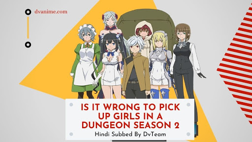 Is It Wrong to Try to Pick Up Girls in a Dungeon Season 2 Hindi Subbed