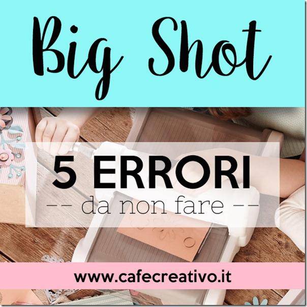 5 errori che commetti quando usi la Big Shot
