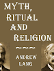 Andrew Lang - Myth Ritual And Religion