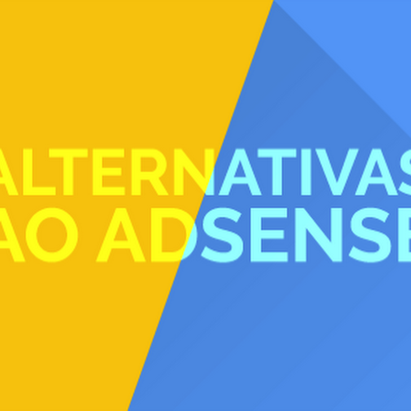 Não gosta do Google Adsense? Conheça 25 alternativas!