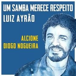 Download Luiz Ayrão Part. Alcione e Diogo Nogueira - Um Samba Merece Respeito