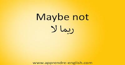 Maybe not ربما لا