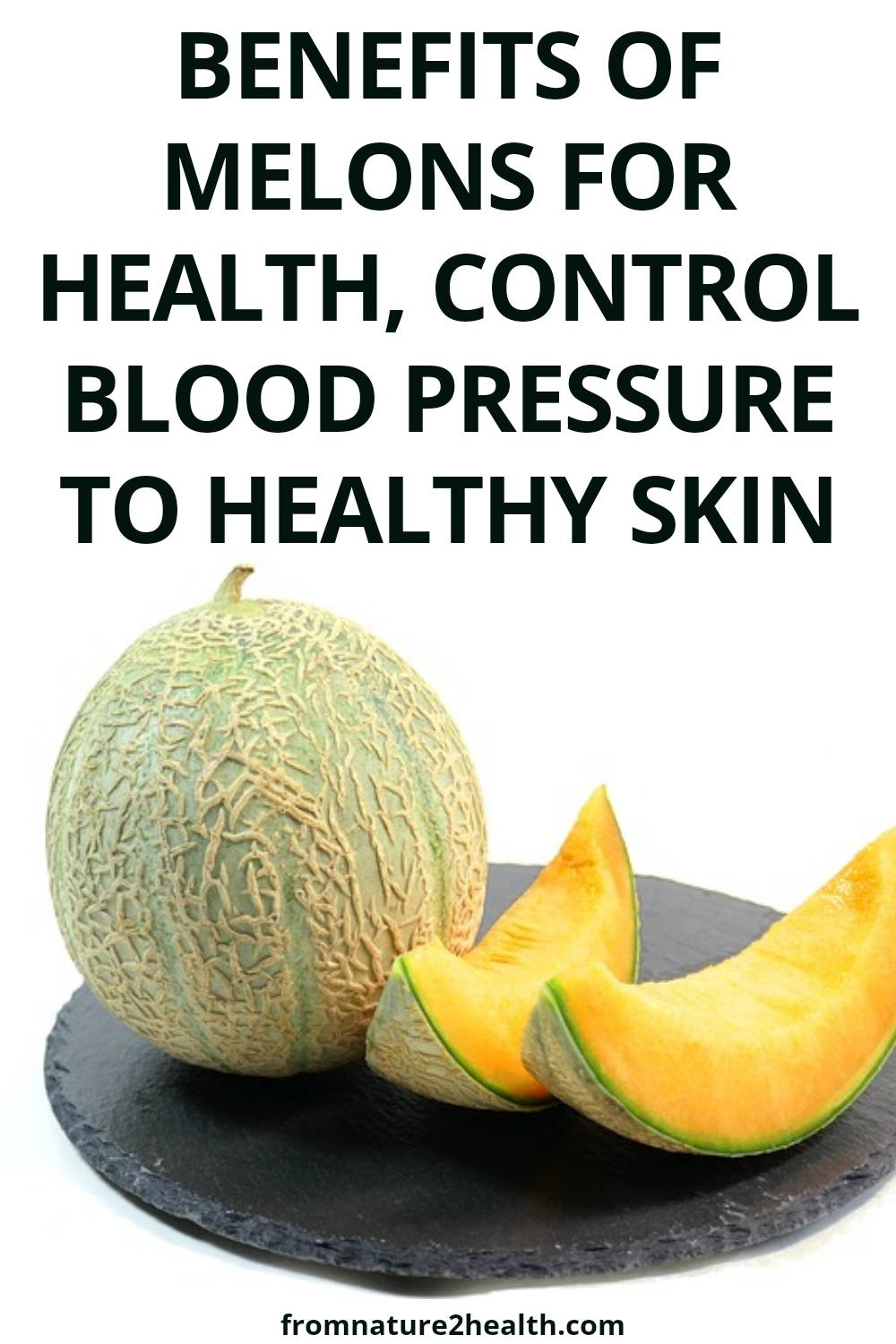 Benefits of Melons for Health, Control Blood Pressure to Healthy Skin