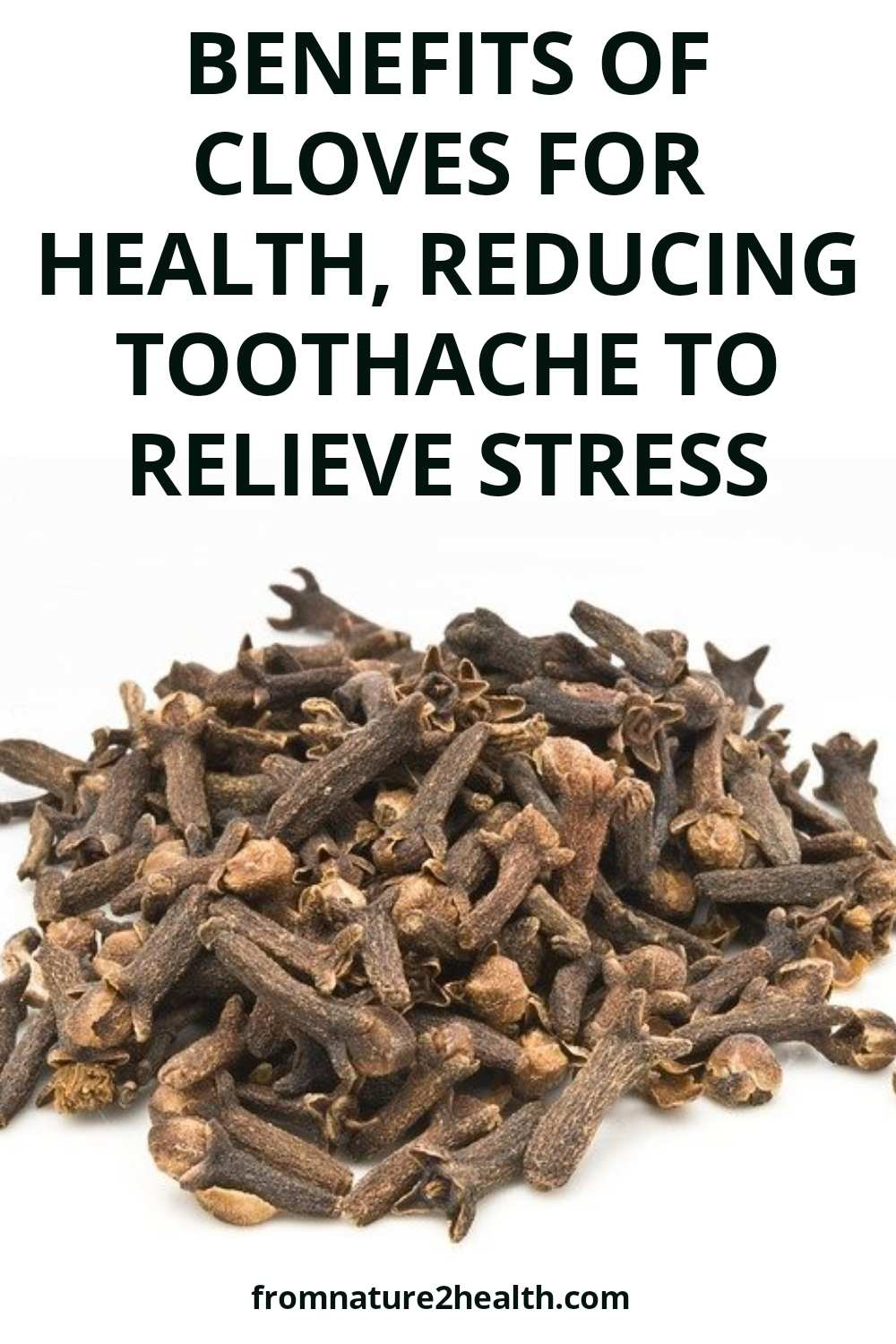 Benefits of Cloves for Health, Reducing Toothache to Relieve Stress