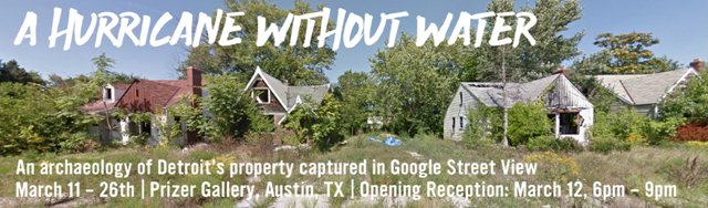 A Google Street View photo showing abandoned Detroit homes that are overgrown and decaying. Promotional graphic for the GooBing Detroit's show at Prizer Gallery in Austin, Texas, 'A Hurricane Without Water', 11 March 2016. Photo: Alex Alsup / goobingdetroit.com