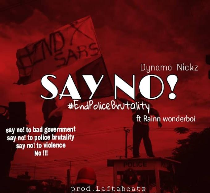 MusiQ: say no! #Endpolicebrutality -Dynamo Nickz ft Rain wanderboi