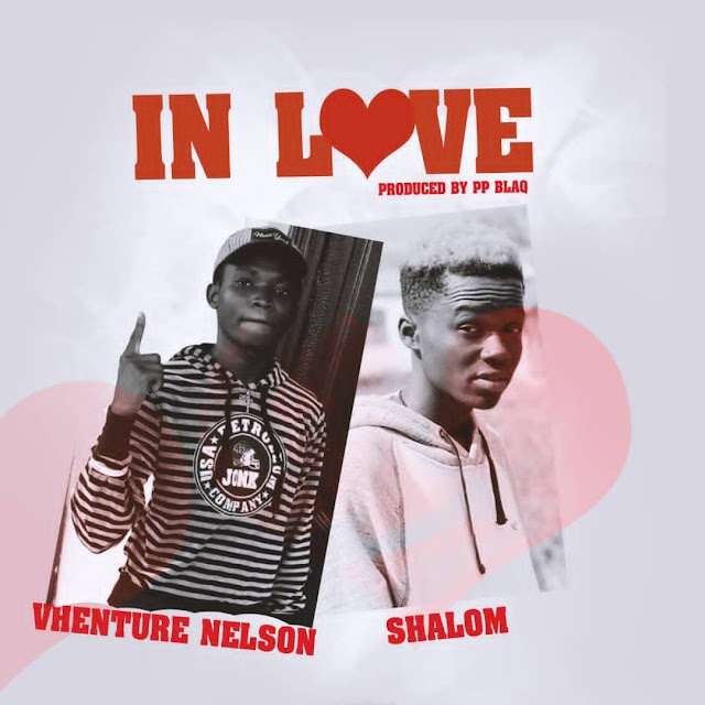 Vhenture Nelson X Shalom - In Love -(Prod. By Pp Blaq).