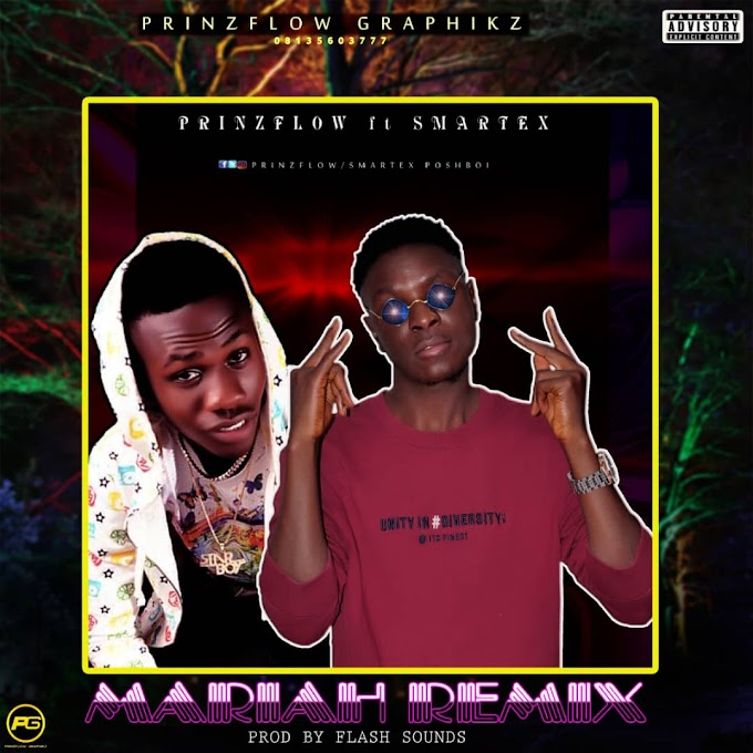 MusiQ: Prinzflow Ft Smartex MARIAH  ( Remix )prod by Flash sounds