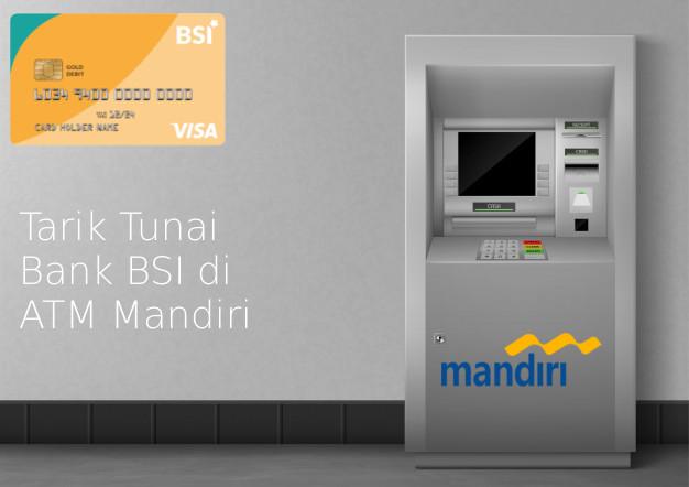 Cara Tarik Tunai Bank BSI di ATM Mandiri Dengan Mudah