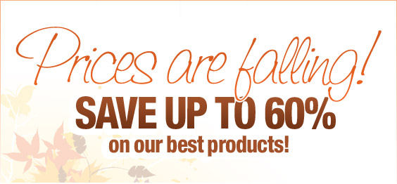 Email Exclusive! Prices are falling! Save up to 60% on our best products!