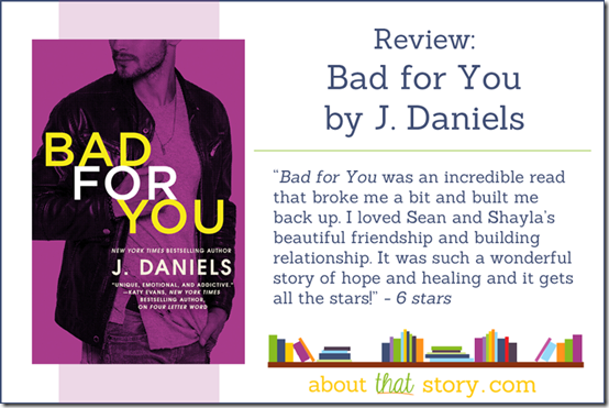 Review: Bad for You (Dirty Deeds #3) by J. Daniels | About That Story