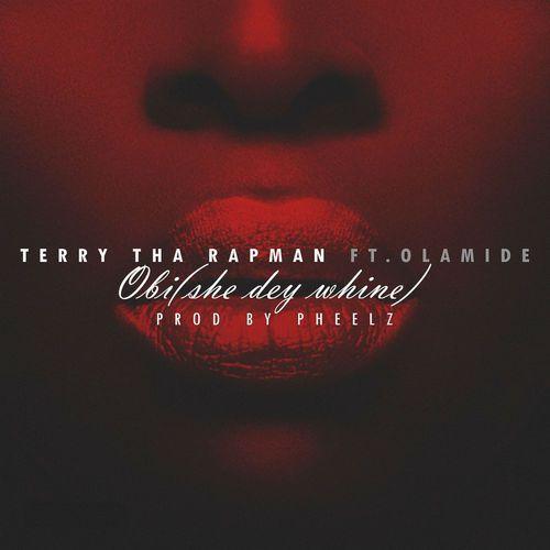 [Music] Terry Tha Rapman – Obi (She Dey Whine) Ft. Olamide | @Olamide_YBNL
