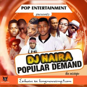 MIXTAPE: DJ Naira – Popular Demand