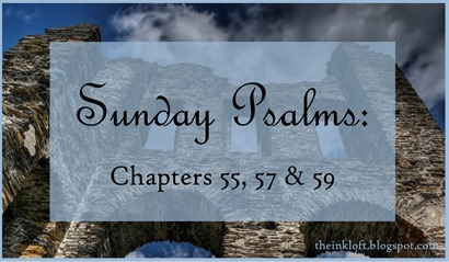 Sunday Psalms Chap 55, 57, & 59