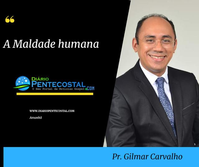 🚦Artigo | A Maldade humana | Pr. Gilmar Carvalho