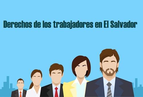 Derechos de los trabajadores en El Salvador