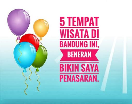 5 Tempat Wisata di Bandung ini, Beneran Bikin Saya Penasaran.