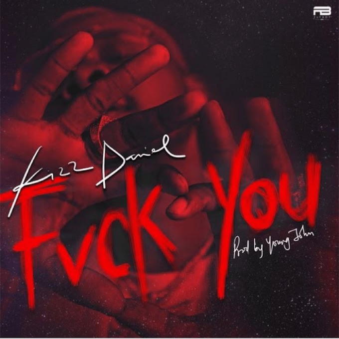 Download Music: Kizz Daniel – Fvck You (Prod. YoungJohn)