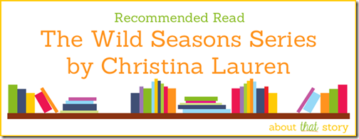 Recommended Read: The Wild Seasons Series by Christina Lauren | About That Story