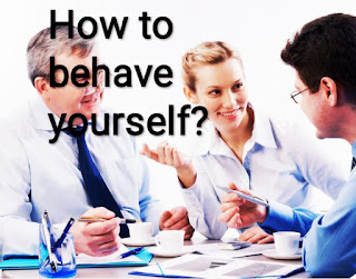 How to behave yourself?