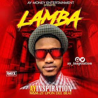 MUSIC: Ay Inspiration – Lamba (Prod. 2T Upon Dee Beat)