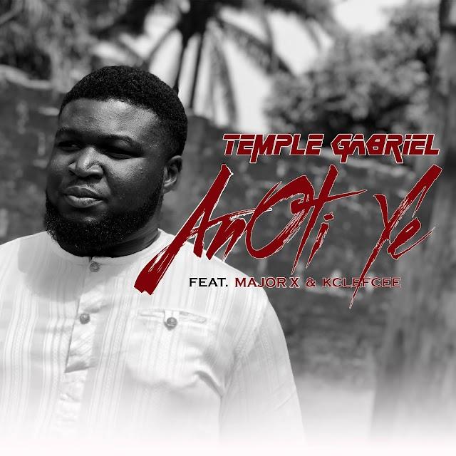 [BangHitz] Music: Temple Gabriel – Anoti Ye ft. Major X & Kclefcee