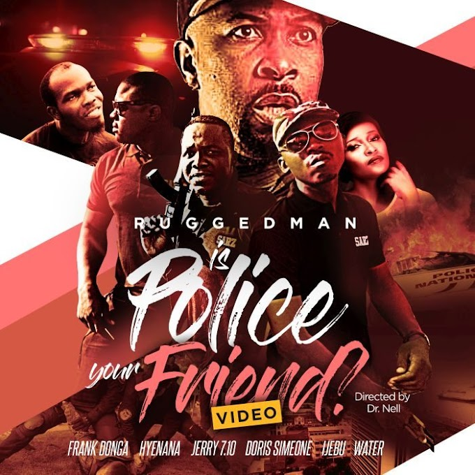 [Video] Ruggedman – Is Police Your Friend?