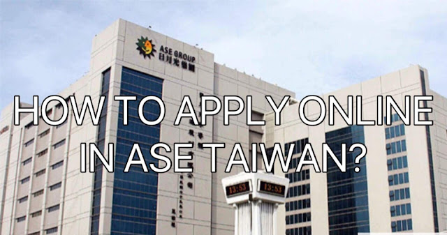 Guide On How To Apply Online In Ase Taiwan Pinoy Refresher