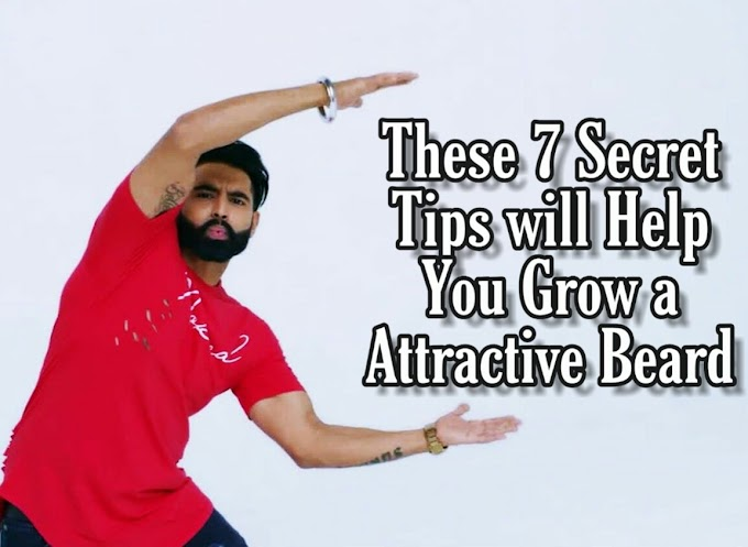 These 7 Secret Tips will Help You Grow an Attractive Beard.